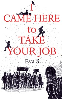 Cover I Came Here to Take Your Job