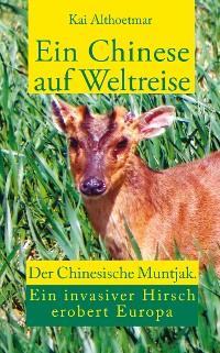 Cover Ein Chinese auf Weltreise. Der Chinesische Muntjak. Eine invasiver Hirsch erobert Europa