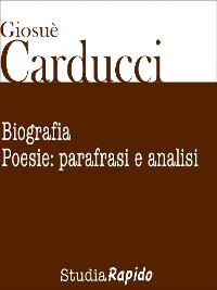Cover Giosuè Carducci. Biografia e poesie: parafrasi e analisi