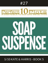 "Cover Perfect 10 Soap Suspense Plots #27-5 ""KATE & HARRIS - BOOK 5"""