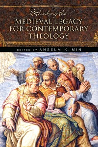 Cover Rethinking the Medieval Legacy for Contemporary Theology