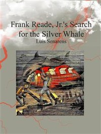 Cover Frank Reade, Jr.'s Search for the Silver Whale