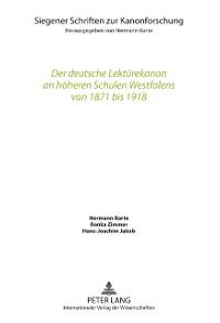 Cover Der deutsche Lektuerekanon an hoeheren Schulen Westfalens von 1871 bis 1918