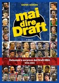 Cover Mai dire Draft. Delusioni e sorprese dei Draft NBA 1996-2005