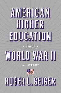 Cover American Higher Education since World War II