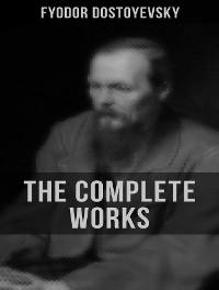 Cover The Complete Works of Fyodor Dostoyevsky