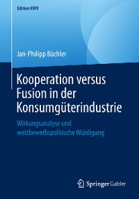 Cover Kooperation versus Fusion in der Konsumgüterindustrie