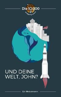 Cover Und deine Welt, John?