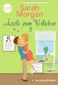 Cover Sarah Morgan - Ärzte zum Verlieben 2 - 4 Kurzgeschichten