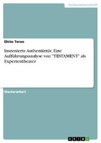 """Cover Inszenierte Authentizität. Eine Aufführungsanalyse von """"TESTAMENT"""" als Expertentheater"""
