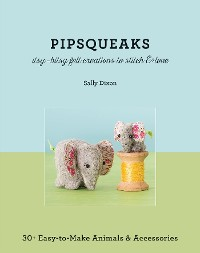 Cover PipsqueaksâItsy-Bitsy Felt Creations to Stitch & Love