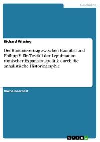 Cover Der Bündnisvertrag zwischen Hannibal und Philipp V. Ein Testfall der Legitimation römischer Expansionspolitik durch die annalistische Historiographie