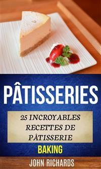 Cover Pâtisseries: 25 Incroyables Recettes De Pâtisserie (Baking)