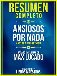 Cover Resumen Completo: Ansiosos Por Nada (Anxious For Nothing) - Basado En El Libro De Max Lucado