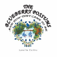 Cover The Blueberry Possums and How They Came to Be