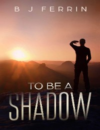 Cover To Be a Shadow