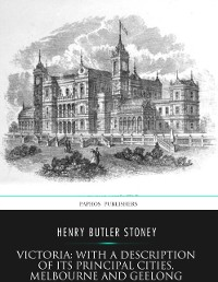 Cover Victoria: with a Description of Its Principal Cities, Melbourne and Geelong