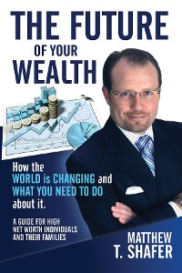 Cover The Future of Your Wealth: How the World Is Changing and What You Need to Do about It