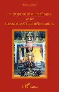 Cover Le bouddhisme tibetain et ses grands maitres reincarnes