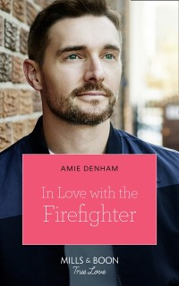 Cover In Love With The Firefighter (Mills & Boon True Love)