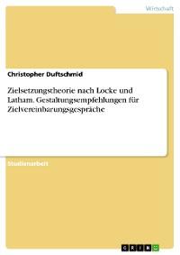 Cover Zielsetzungstheorie nach Locke und Latham. Gestaltungsempfehlungen für Zielvereinbarungsgespräche