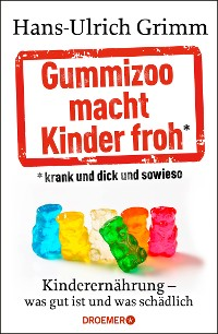 Cover Gummizoo macht Kinder froh, krank und dick dann sowieso