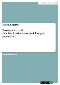 Cover Transgendertrend. Geschlechtsidentitätsentwicklung im Jugendalter