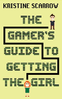 Cover The Gamer's Guide to Getting the Girl