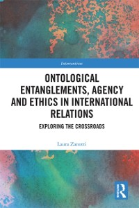 Cover Ontological Entanglements, Agency and Ethics in International Relations