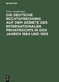 Cover Die deutsche Rechtsprechung auf dem Gebiete des internationalen Privatrechts in den Jahren 1954 und 1955