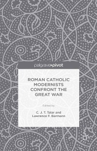 Cover Roman Catholic Modernists Confront the Great War