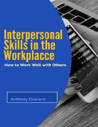 Cover Interpersonal Skills In the Workplace: How to Work Well With Others