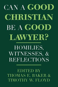 Cover Can a Good Christian Be a Good Lawyer?