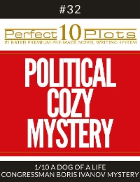 "Cover Perfect 10 Political Cozy Mystery Plots #32-1 ""A DOG OF A LIFE – CONGRESSMAN BORIS IVANOV MYSTERY"""