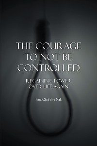 Cover The Courage to Not Be Controlled
