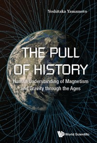Cover Pull Of History, The: Human Understanding Of Magnetism And Gravity Through The Ages