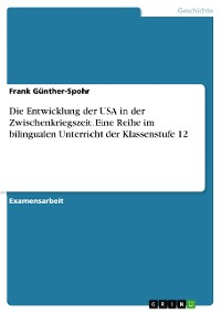 Cover Die Entwicklung der USA in der Zwischenkriegszeit. Eine Reihe im bilingualen Unterricht der Klassenstufe 12
