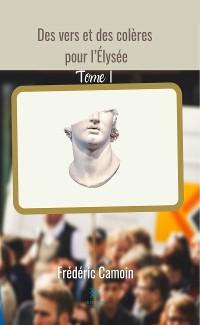 Cover Des vers et des colères pour l'Élysée - Tome I