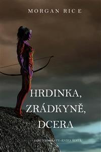 Cover Hrdinka, Zrádkyně, Dcera  (Koruny A Slávy--Kniha Šestá)
