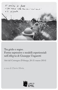 Cover Tra grido e sogno. Forme espressive e modelli esperienziali nell'Allegria di Giuseppe Ungaretti