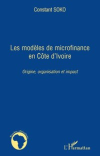 Cover Les modEles de microfinance en cOte d'ivoire - origine, orga