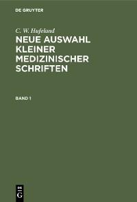 Cover C. W. Hufeland: Neue Auswahl kleiner medizinischer Schriften. Band 1
