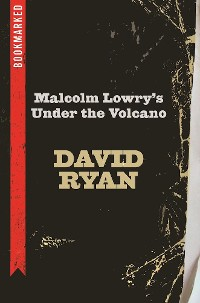 Cover Malcolm Lowry's Under the Volcano: Bookmarked