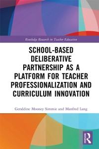 Cover School-Based Deliberative Partnership as a Platform for Teacher Professionalization and Curriculum Innovation