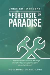 Cover Created to Invent: a Foretaste of Paradise