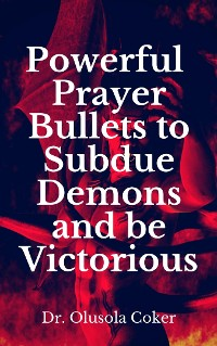Cover Powerful Prayer Bullets to subdue Demons and be Victorious