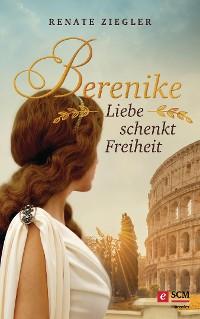 Cover Berenike – Liebe schenkt Freiheit