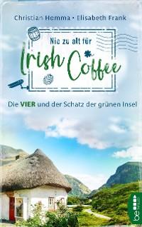 Cover Nie zu alt für Irish Coffee
