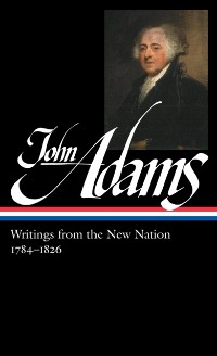 Cover John Adams: Writings from the New Nation 1784-1826 (LOA #276)