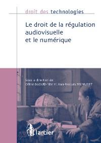 Cover Le droit de la régulation audiovisuelle et le numérique